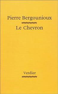 Le Chevron par Pierre Bergounioux