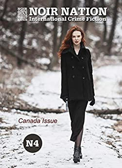 Noir Nation No. 4: The Canada Issue by [Vega, Eddie, Sturak, Jonathan, Perezagua, Marina, Godwin, Richard, Brunet, Rob, Cahn, Lauren, Campbell, Melodie, Fleming, Mary Agnes, Bellova, Bianca, Beck, George]