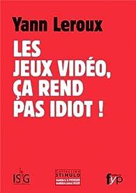 Les jeux video, ça rend pas idiot ! par Yann Leroux