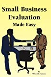 Small Business Evaluation Made Easy, Robert E. Adams, 141208329X
