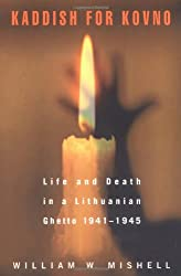 Kaddish for Kovno: Life and Death in a Lithuanian Ghetto 1941-1945