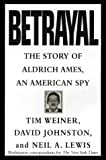Betrayal:: The Story of Aldrich Ames, an American Spy