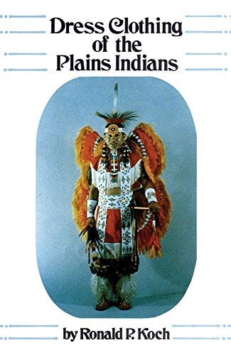 Dress Clothing of the Plains Indians (The Civilization of the American Indian -