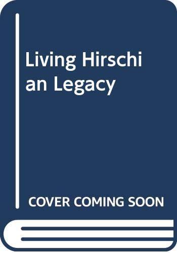 Living Hirschian Legacy (English and Hebrew ()