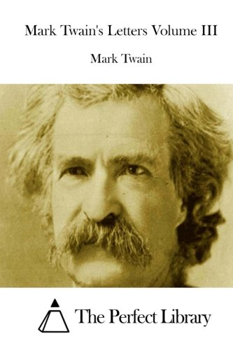 Mark Twain's Letters Volume III (Perfect Library) PDF
