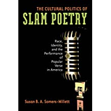 The Cultural Politics of Slam Poetry: Race, Identity, and the Performance of Popular Verse in America (Anthropology series)