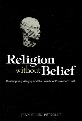 Read Online Religion without Belief: Contemporary Allegory and the Search for Postmodern Faith PDF