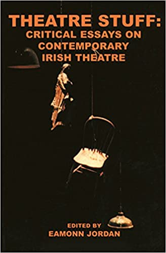 com theatre stuff critical essays on contemporary irish  theatre stuff critical essays on contemporary irish theatre reprint carysfort press new edition edition