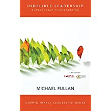Indelible Leadership: Always Leave Them Learning (Corwin Impact Leadership Series)