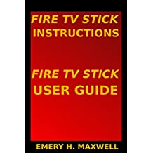 Fire TV Stick Instructions: Fire TV Stick User Guide