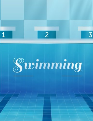 Swimming: Water Sport Journal Book Ruled Lined Page Writing Girl Boy Men Women Swimming Pool Diary Record Plan Note Pad Water Composition Notebook ... Paperback) (Swimming Notebook) (Volume 3)