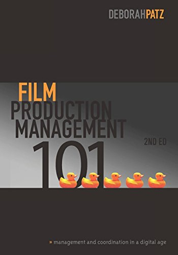 Film Production Management 101-2nd edition: Management & Coordination in a Digital Age (Film Production Management 101)