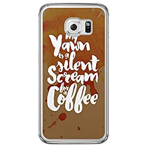 Loud Universe Samsung Galaxy S6 Edge My Yawn Is A Silent Scream For a Coffee Printed Transparent Case - Multi Color