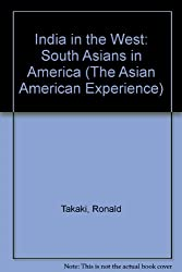 India in the West: South Asians in America (The Asian American Experience)
