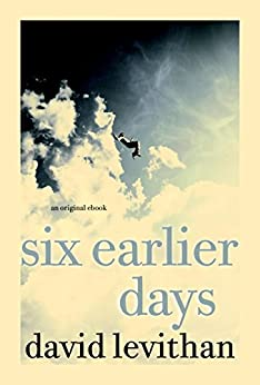 Six Earlier Days by [Levithan, David]