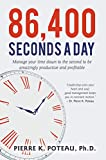86,400 Seconds a Day: Manage Your Time Down to the Second to be Amazingly Productive and Profitable.