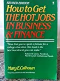 How to Get the Hot Jobs in Business and Finance, Mary E. Calhoun, 0060971525