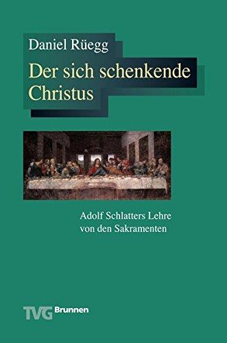 Der sich schenkende Christus. Adolf Schlatters Lehre von den Sakramenten