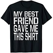 My Best Friend Gave Me This Shirt Gift T-Shirt