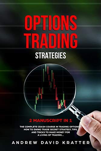 Options Trading Strategies: 2 Books in: 1 The Complete Crash Course  + How To Swing Trade Secret Strategy, Tips and Tricks for a living