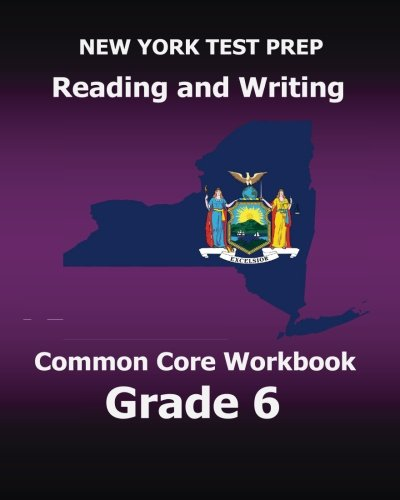 NEW YORK TEST PREP Reading and Writing Common Core Workbook Grade 6: Preparation for the New York Common Core ELA Test