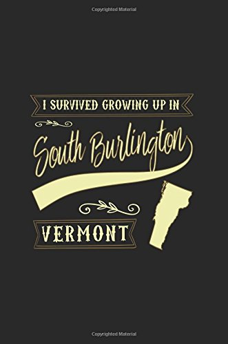 I Survived Growing Up In South Burlington Vermont: Funny Journal, Blank Lined Journal Notebook, 6 x 9 (Journals To Write - With Burlington Vermont Kids