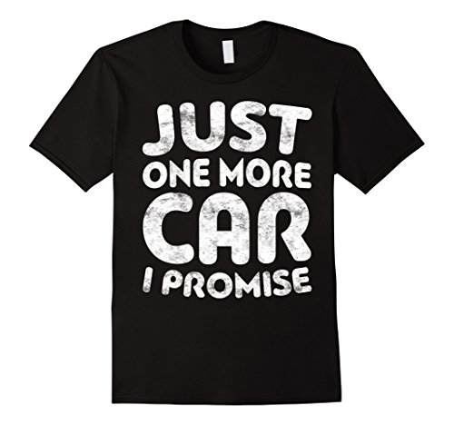 Mens Just One More Car I Promise T-Shirt Funny Car Lover Gift Large Black
