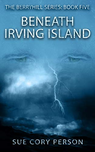 Beneath Irving Island (Berryhill Mountain series Book 5) by [Person, Sue Cory]