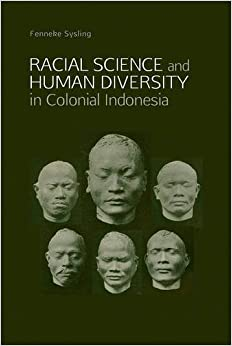 Racial Science and Human Diversity In Colonial Indonesia: Physical Anthropology and the Netherlands Indies, ca. 1890-1960
