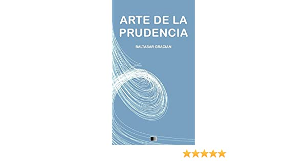 Amazon.com: Arte de la Prudencia (Spanish Edition) eBook: Baltasar Gracian: Kindle Store