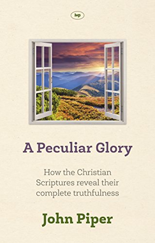 A Peculiar Glory: How the Christian Scriptures Reveal Their Complete Truthfulness by [Piper, John]