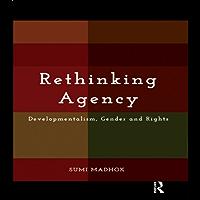 Rethinking Agency: Developmentalism, Gender and Rights