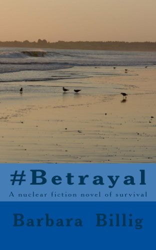 Book: #Betrayal - A nuclear fiction novel of survival by Barbara Griffin Billig
