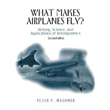 What Makes Airplanes Fly?: History, Science, and Applications of Aerodynamics