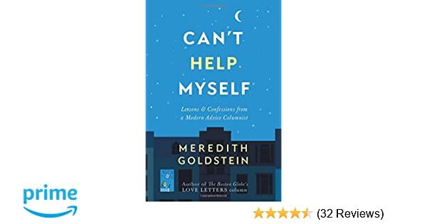 cant help myself lessons confessions from a modern advice columnist meredith goldstein 9781455543779 amazoncom books
