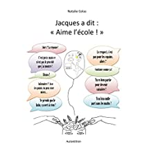 """Jacques a dit : """"Aime l'école ! """" (French Edition)"""