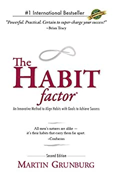 The Habit Factor®: An Innovative Method to Align Habits with Goals to Achieve Success by [Grunburg, Martin]