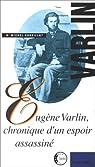 Eugène Varlin : Chronique d'un espoir assassiné par Cordillot
