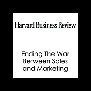 Ending The War Between Sales and Marketing (Harvard Business Review) Periodical