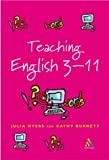 Teaching English 3-11 : The Essential Guide for Teachers, Myers, Julia and Burnett, Cathy, 0826470068