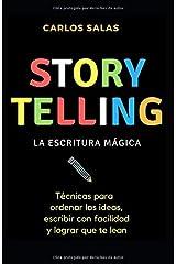 Storytelling: la escritura mágica: Técnicas para ordenar las ideas, escribir con soltura y hacer que te lean Paperback