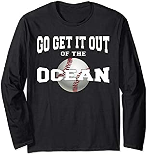Baseball Go Get It Out Of The Ocean  Perfect Funny Gift Long Sleeve T-shirt | Size S - 5XL