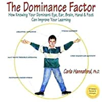 Dominance Factor: How Knowing Your Dominant Eye, Ear, Brain, Hand & Foot Can Improve Your Learning