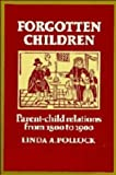 Forgotten Children : Parent-Child Relations from 1500 to 1900, Pollock, Linda A., 0521250099