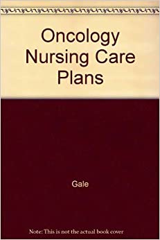 Book Oncology Nursing Care Plans 1st edition by Charette, RN, BSN, OCN, Jane, Gale, RN, MS, Danielle (1995)