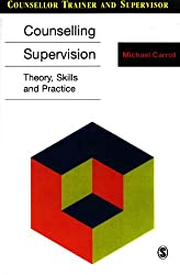 Counselling Supervision: Theory, Skills and Practice. Michael Carroll (Counsellor Trainer and Supervisor)