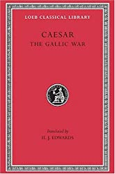 Caesar: The Gallic War (Loeb Classical Library) (Latin and English Edition)