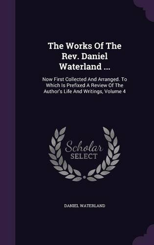 Download The Works Of The Rev. Daniel Waterland ...: Now First Collected And Arranged. To Which Is Prefixed A Review Of The Author's Life And Writings, Volume 4 ebook
