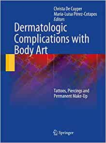 Dermatologic Complications With Body Art Tattoos Piercings And Permanent Make Up 9783642032912 Medicine Health Science Books Amazon Com