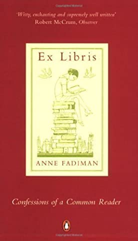 Ex Libris: Confessions of a Common Reader by Fadiman, Anne New edition (2000) (Confessions Of A Common Reader)